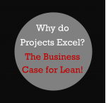 Why Do Projects Excel? The Business Case for Lean!